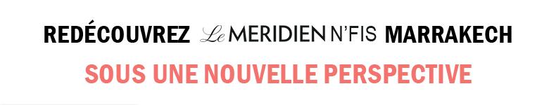 Rédécouvrez le Méridien N'Fis Marrakech sous une nouvelle perspective